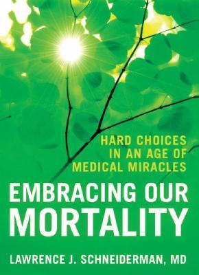 Embracing Our Mortality by Lawrence J. Schneiderman