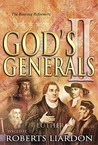 God's Generals Volume 2: The Roaring Reformers