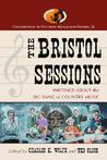 The Bristol Sessions: Writings About the Big Bang of Country Music (Contributions to Southern Appalachian Studies) (Contributions to Southern Appalachian Studies)