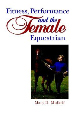 Fitness, Performance and the Female Equestrian by Mary D. Midkiff