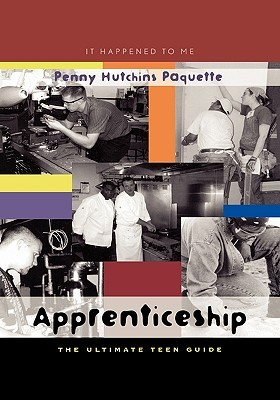 Apprenticeship: The Ultimate Teen Guide Penny Hutchins Paquette