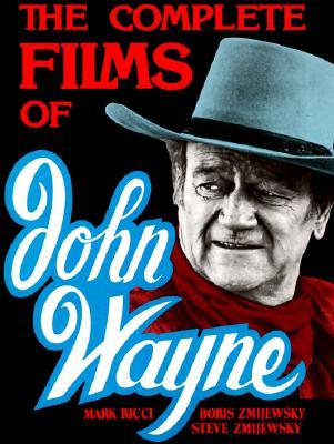 The Complete Films Of John Wayne by Boris Zmijewsky