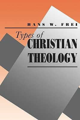 Types of Christian Theology by Hans W. Frei