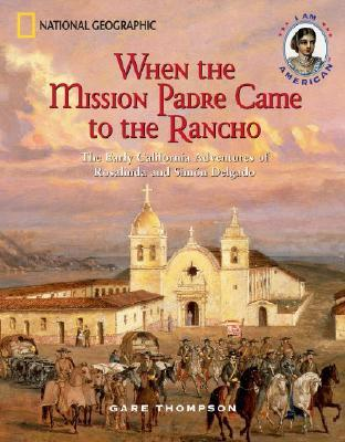 When the Mission Padre Came to the Rancho: The Early California Adventures of Rosalinda and Simon Delgado