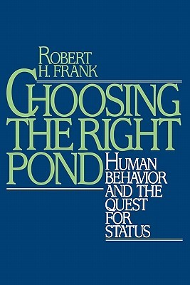 Choosing the Right Pond: Human Behavior and the Quest for Status