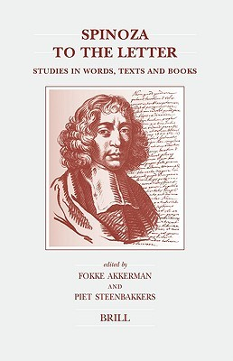 Spinoza To The Letter: Studies In Words, Texts And Books (Brill's Studies In Intellectual History)