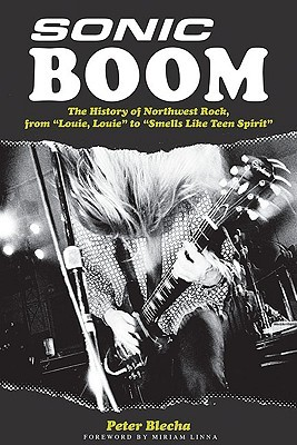 Sonic Boom! the History of Northwest Rock, from Louie, Louie to Smells Like Teen Spirit