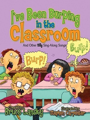 I've Been Burping in the Classroom by Bruce Lansky