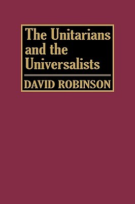 The Unitarians and Universalists by David     Robinson