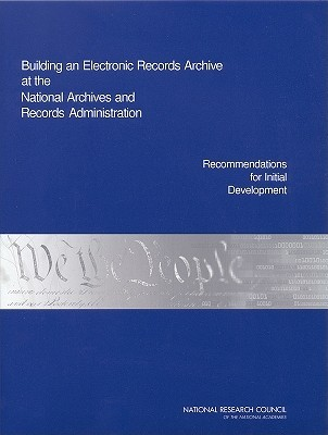 Building an Electronic Records Archive at the National Archives and Records Administration: Recommendations for Initial Development