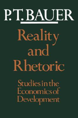 Reality and Rhetoric by P.T. Bauer