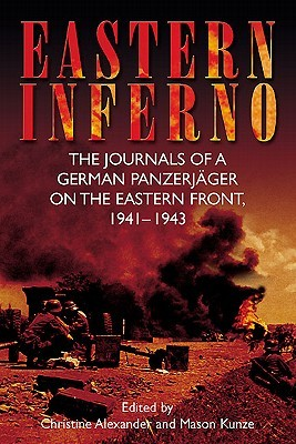 Eastern Inferno: The Journals of a German Panzerjager on the Eastern Front, 1941 43