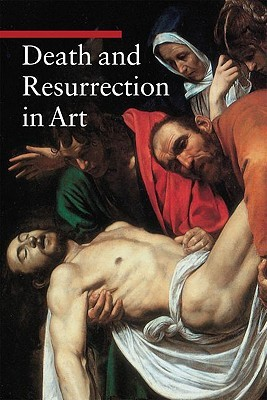 Death and Resurrection in Art (A Guide to Imagery #4)