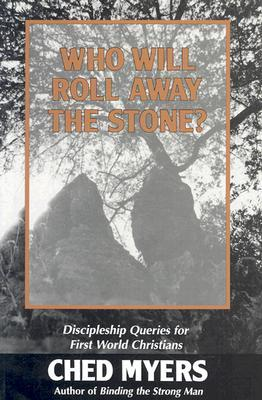 Who Will Roll Away the Stone? by Ched Myers