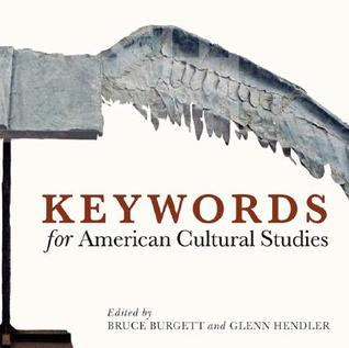 Keywords for American Cultural Studies by Bruce Burgett