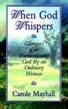 When God Whispers: Glimpses of an Extraordinary God by an Ordinary Woman