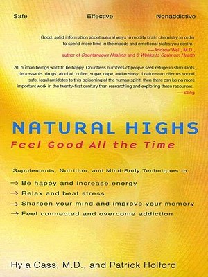 Natural Highs: Supplements, Nutrition, and Mind Body Techniques to Help You Feel Good All the Time