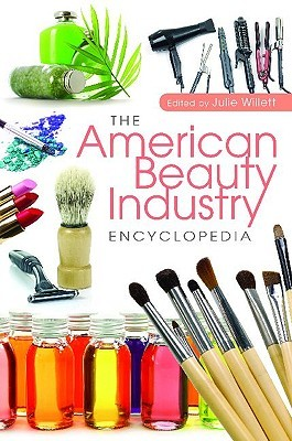 The American Beauty Industry Encyclopedia by Julie Willett