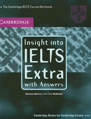 Insight into IELTS Extra, with Answers by Vanessa Jakeman