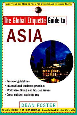 The Global Etiquette Guide to Asia by Dean Allen Foster