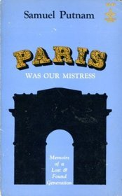 Paris Was Our Mistress: Memoirs of a Lost & Found Generation