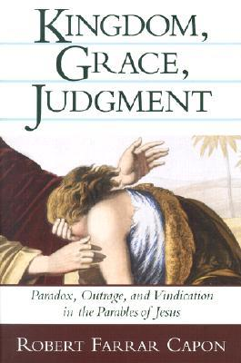 Kingdom, Grace, Judgment by Robert Farrar Capon