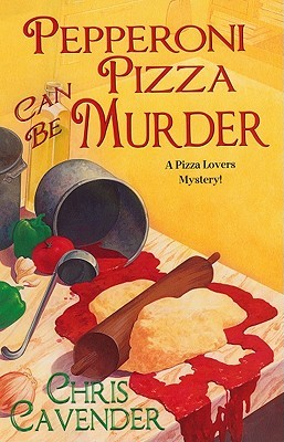 Pepperoni Pizza Can Be Murder by Chris Cavender