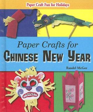 Paper Crafts for Chinese New Year (Paper Craft Fun for Holidays) (Paper Craft Fun for Holidays)