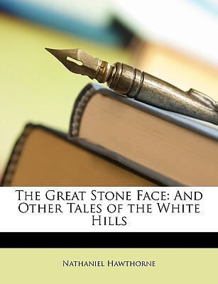 The Great Stone Face by Nathaniel Hawthorne
