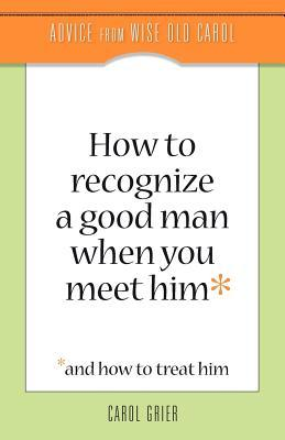 How to Recognize a Good Man When You Meet Him by Carol Grier