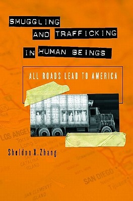 Smuggling and Trafficking in Human Beings by Sheldon X. Zhang