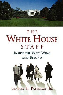 The White House Staff: Inside the West Wing and Beyond