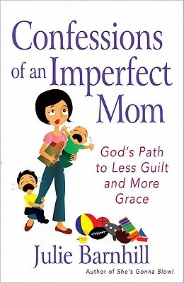 Confessions of an Imperfect Mom by Julie Ann Barnhill