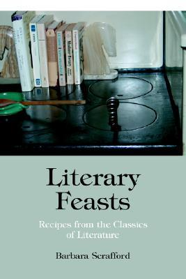 Literary Feasts by Barbara Scrafford