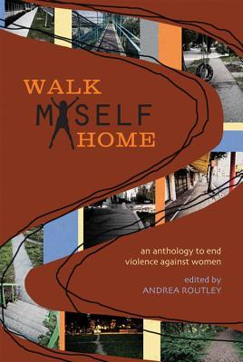 Review Walk Myself Home: An Anthology to End Violence Against Women by Andrea Routley DJVU