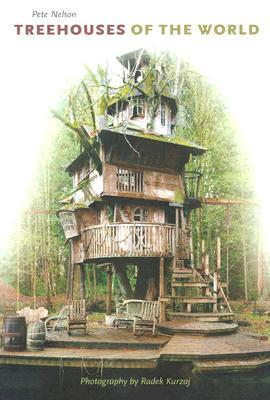Treehouses of the World by Pete Nelson