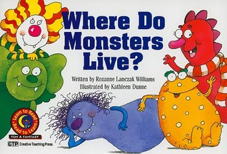 Where Do Monsters Live? Learn to Read, Fun & Fantasy by Rozanne Lanczak Williams