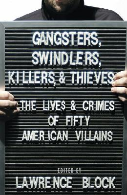 Gangsters, Swindlers, Killers, and Thieves by Lawrence Block
