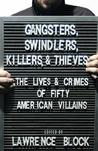 Gangsters, Swindlers, Killers, and Thieves: The Lives and Crimes of Fifty American Villains