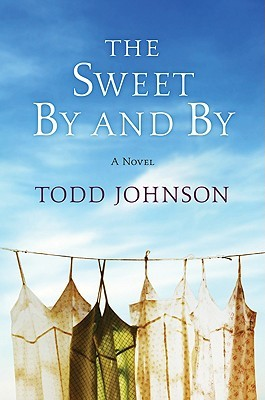 The Sweet By and By by Todd  Johnson