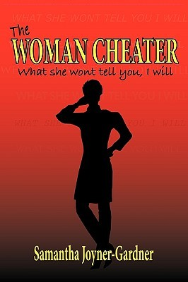 The Woman Cheater: What She Won't Tell You, I Will