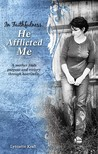 In Faithfulness, He Afflicted Me: A Mother Finds Purpose and Victory Through Heartache.