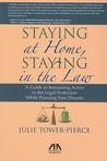 Staying at Home, Staying in the Law: A Guide to Remaining Active in the Legal Profession While Pursuing Your Dreams