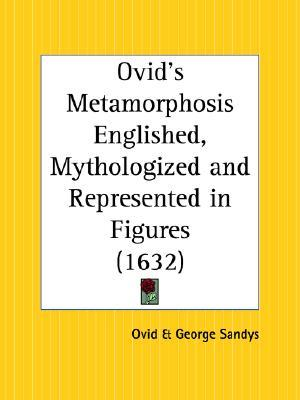 Ovid's Metamorphosis Englished, Mythologized and Represented ... by Ovid