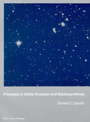 Principles of Stellar Evolution and Nucleosynthesis by Donald D. Clayton