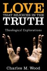 Love That Rejoices in the Truth: Theological Explorations