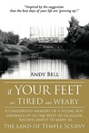 If Your Feet Are Tired and Weary: A Childhood Memory of a Young Boy Growing Up in the West of Glasgow...Known Simply to Many as the Land of Temple Scurvy