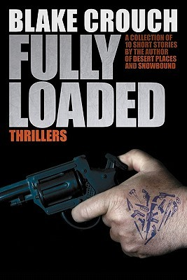 Fully Loaded Thrillers by Blake Crouch