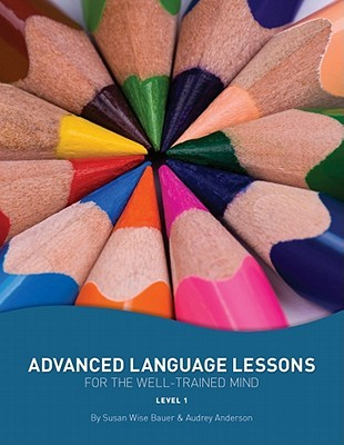 Advanced Language Lessons for the Well-Trained Mind by Audrey Anderson