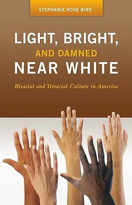 Light, Bright, and Damned Near White: Biracial and Triracial Culture in America